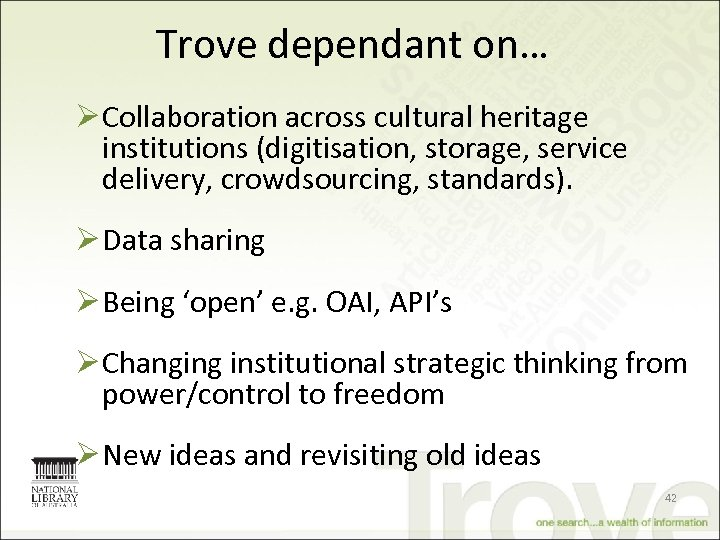 Trove dependant on… Ø Collaboration across cultural heritage institutions (digitisation, storage, service delivery, crowdsourcing,