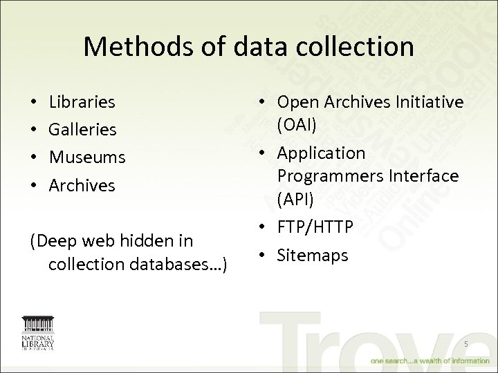 Methods of data collection • • Libraries Galleries Museums Archives (Deep web hidden in