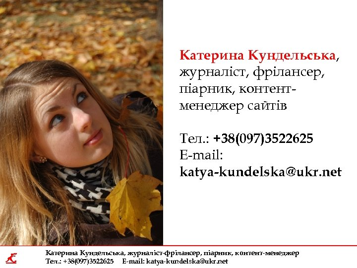 Катерина Кундельська, журналіст, фрілансер, піарник, контентменеджер сайтів Тел. : +38(097)3522625 E-mail: katya-kundelska@ukr. net K