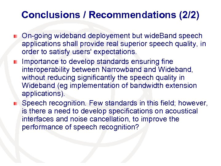 Conclusions / Recommendations (2/2) On-going wideband deployement but wide. Band speech applications shall provide