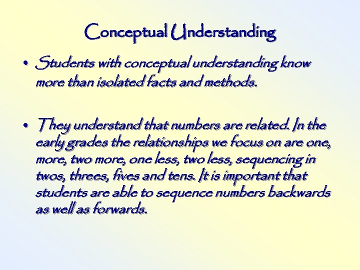 Conceptual Understanding • Students with conceptual understanding know more than isolated facts and methods.