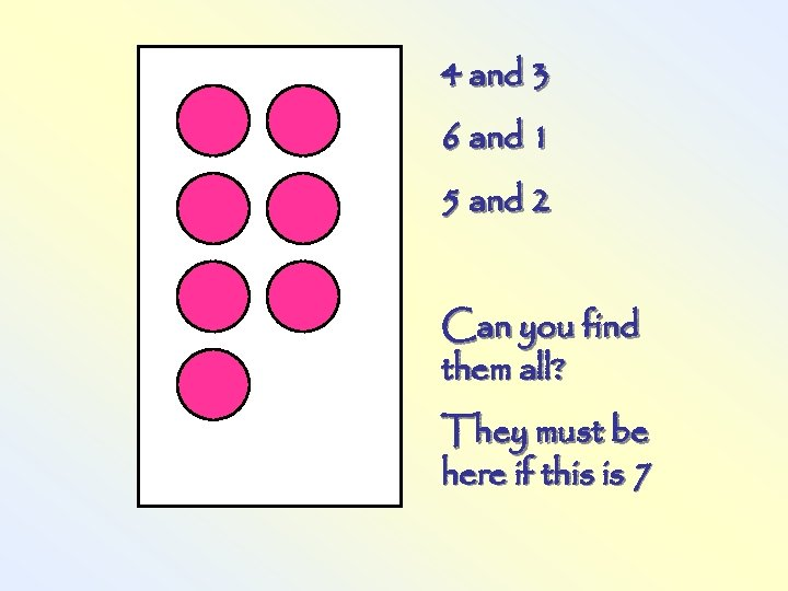 4 and 3 6 and 1 5 and 2 Can you find them all?