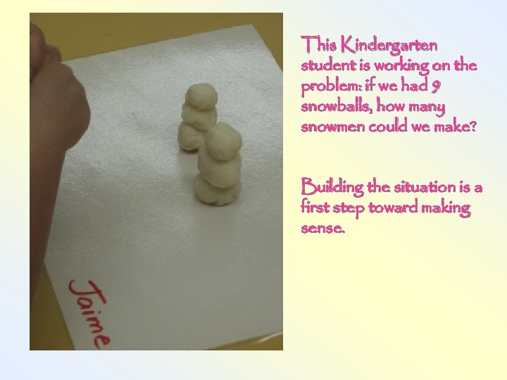 This Kindergarten student is working on the problem: if we had 9 snowballs, how