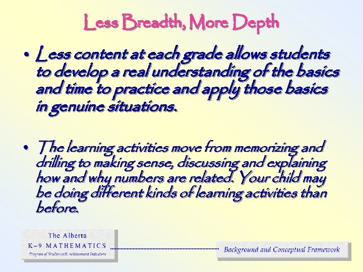 Less Breadth, More Depth • Less content at each grade allows students to develop