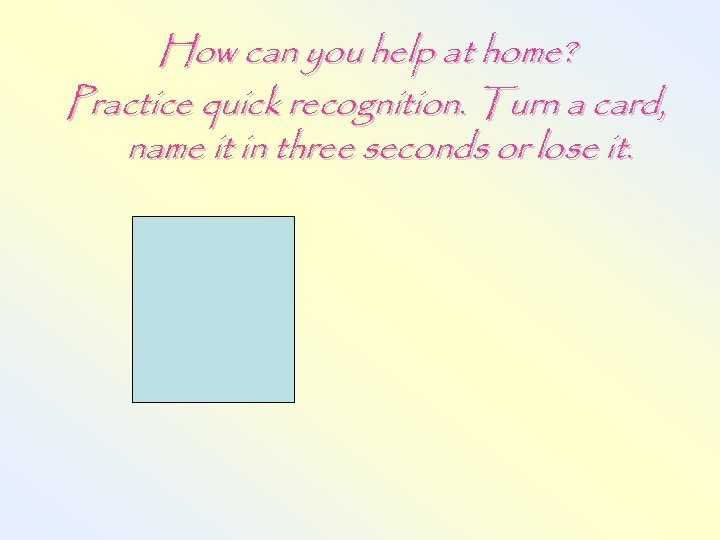 How can you help at home? Practice quick recognition. Turn a card, name it