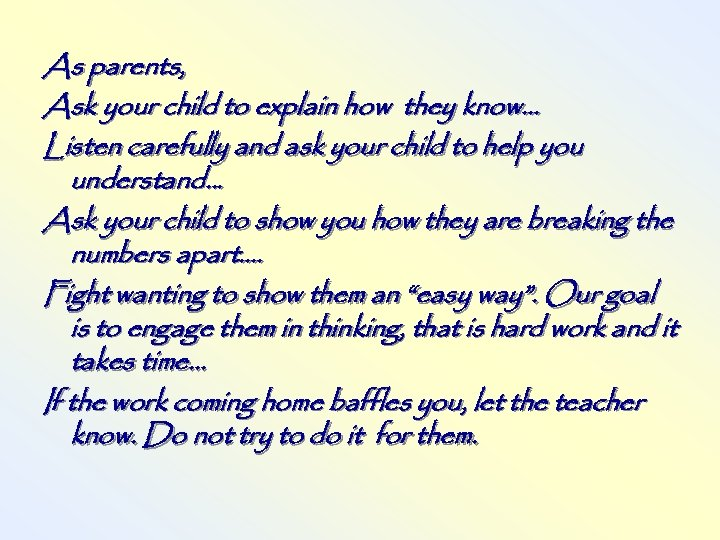 As parents, Ask your child to explain how they know. . . Listen carefully