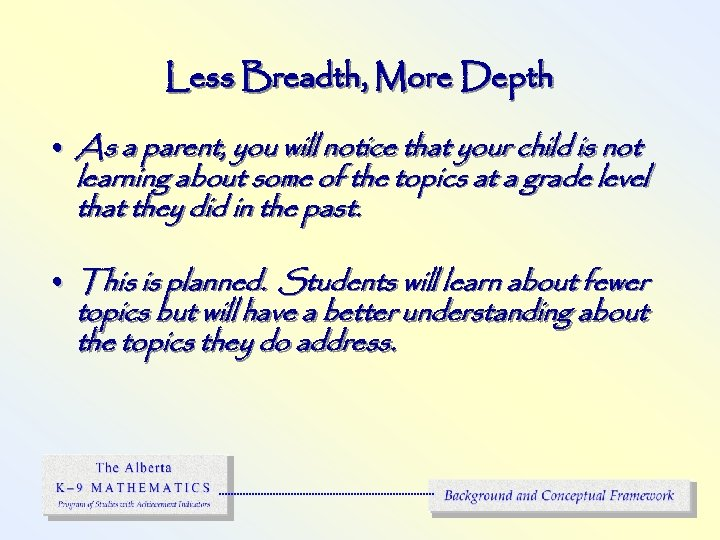 Less Breadth, More Depth • As a parent, you will notice that your child