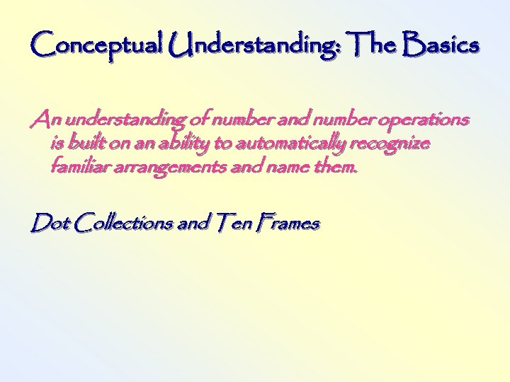 Conceptual Understanding: The Basics An understanding of number and number operations is built on