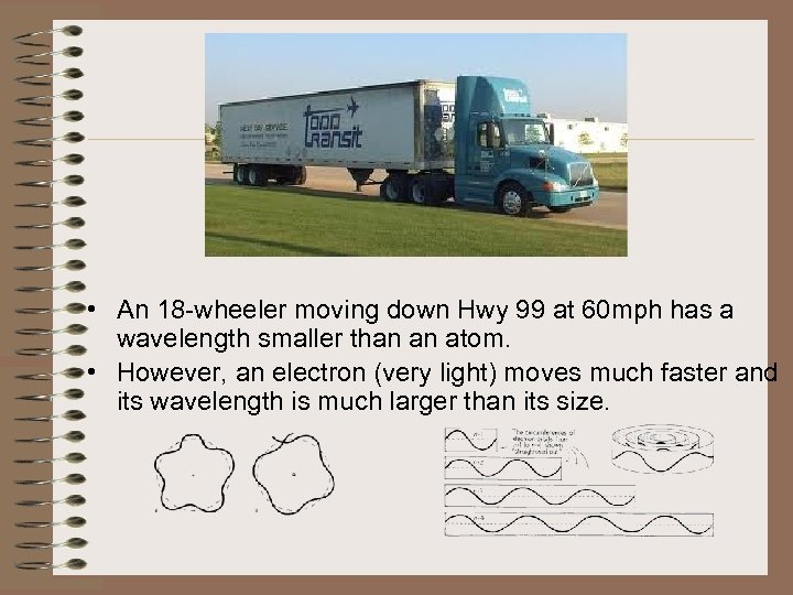 • An 18 -wheeler moving down Hwy 99 at 60 mph has a