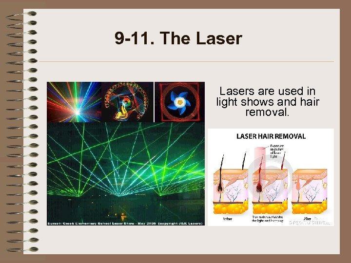 9 -11. The Lasers are used in light shows and hair removal.