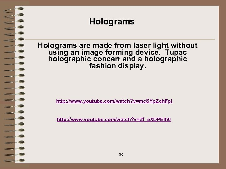 Holograms are made from laser light without using an image forming device. Tupac holographic