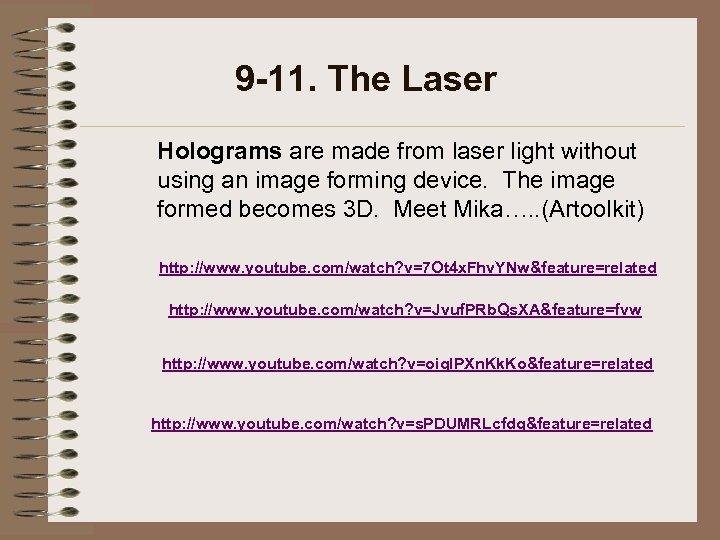 9 -11. The Laser Holograms are made from laser light without using an image