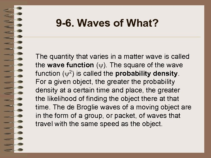 9 -6. Waves of What? The quantity that varies in a matter wave is