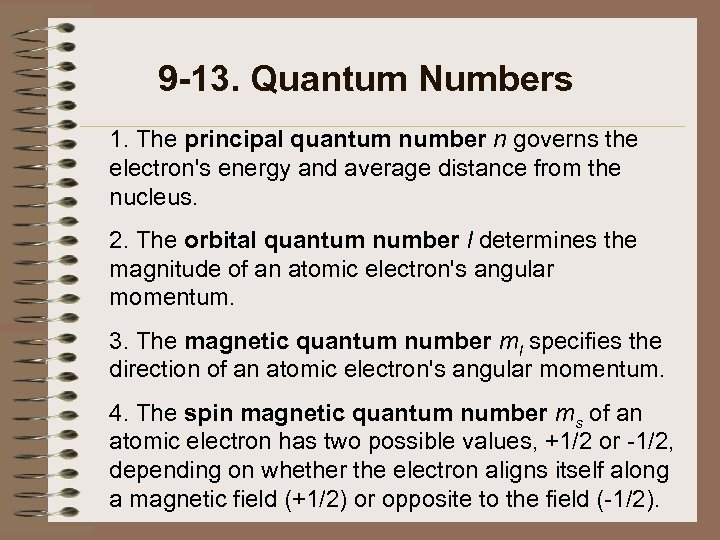 9 -13. Quantum Numbers 1. The principal quantum number n governs the electron's energy