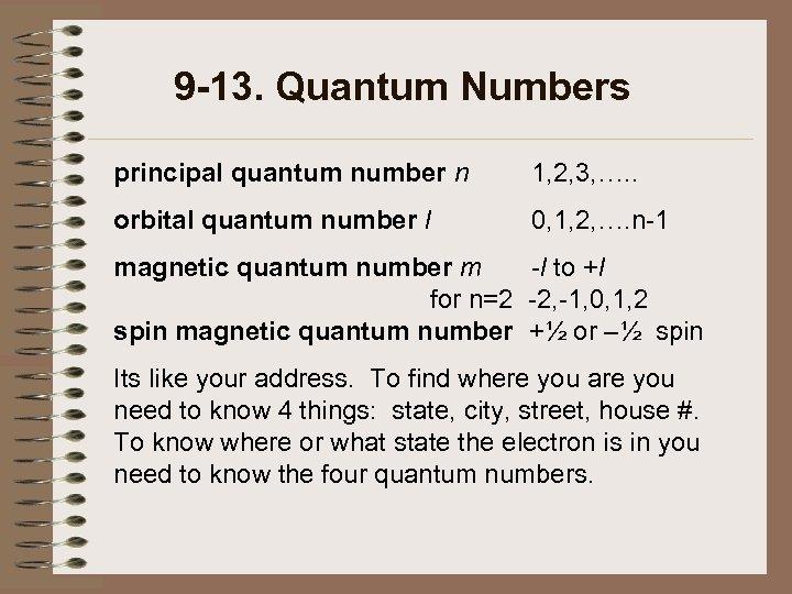 9 -13. Quantum Numbers principal quantum number n 1, 2, 3, …. . orbital