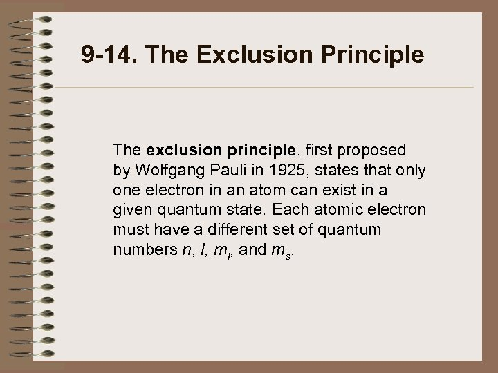 9 -14. The Exclusion Principle The exclusion principle, first proposed by Wolfgang Pauli in