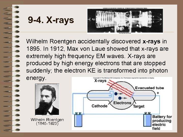 9 -4. X-rays Wilhelm Roentgen accidentally discovered x-rays in 1895. In 1912, Max von
