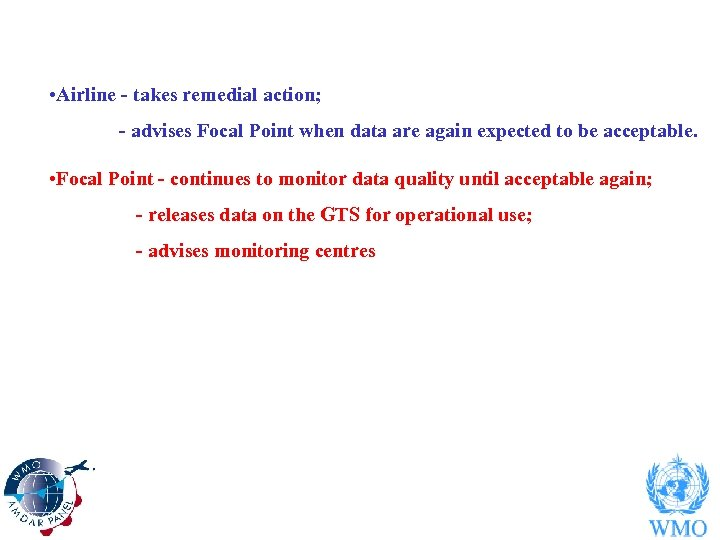 • Airline - takes remedial action; - advises Focal Point when data are
