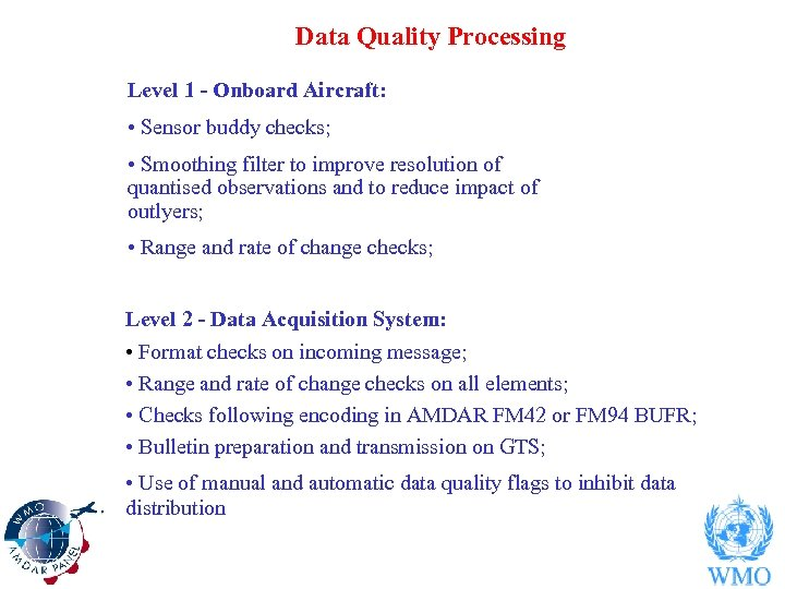 Data Quality Processing Level 1 - Onboard Aircraft: • Sensor buddy checks; • Smoothing