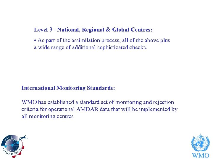 Level 3 - National, Regional & Global Centres: • As part of the assimilation