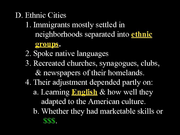 D. Ethnic Cities 1. Immigrants mostly settled in neighborhoods separated into ethnic groups. 2.