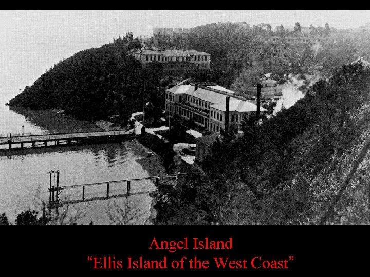 "Angel Island ""Ellis Island of the West Coast"""