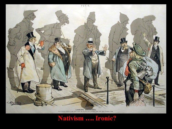 Nativism …. Ironic?