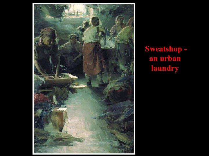 Sweatshop an urban laundry