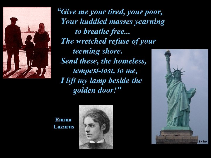 """Give me your tired, your poor, Your huddled masses yearning to breathe free. ."