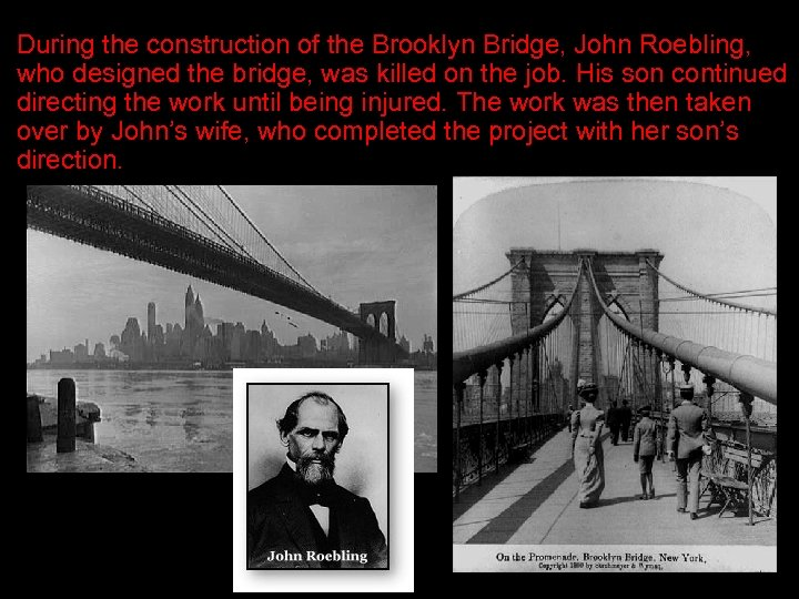 During the construction of the Brooklyn Bridge, John Roebling, who designed the bridge, was