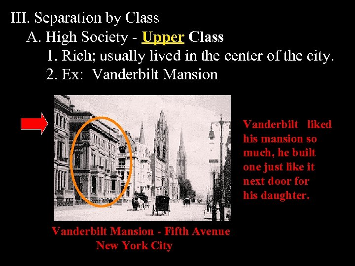 III. Separation by Class A. High Society - Upper Class 1. Rich; usually lived