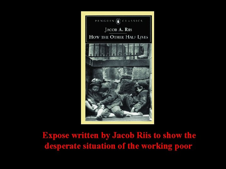 Expose written by Jacob Riis to show the desperate situation of the working poor