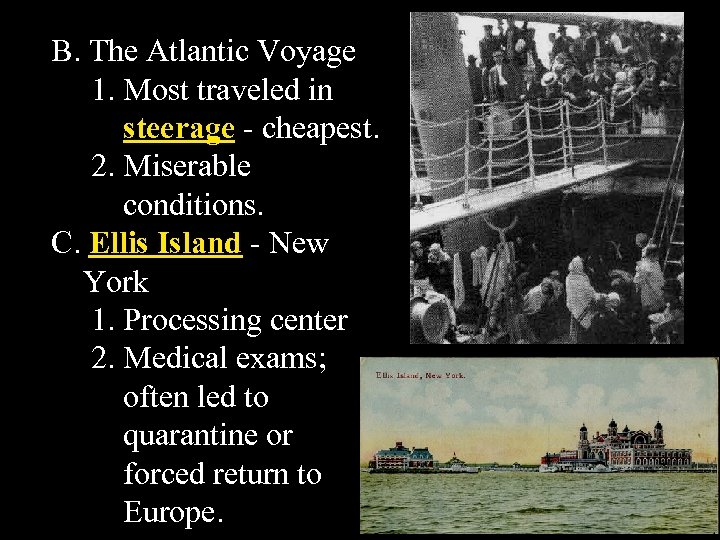 B. The Atlantic Voyage 1. Most traveled in steerage - cheapest. 2. Miserable conditions.