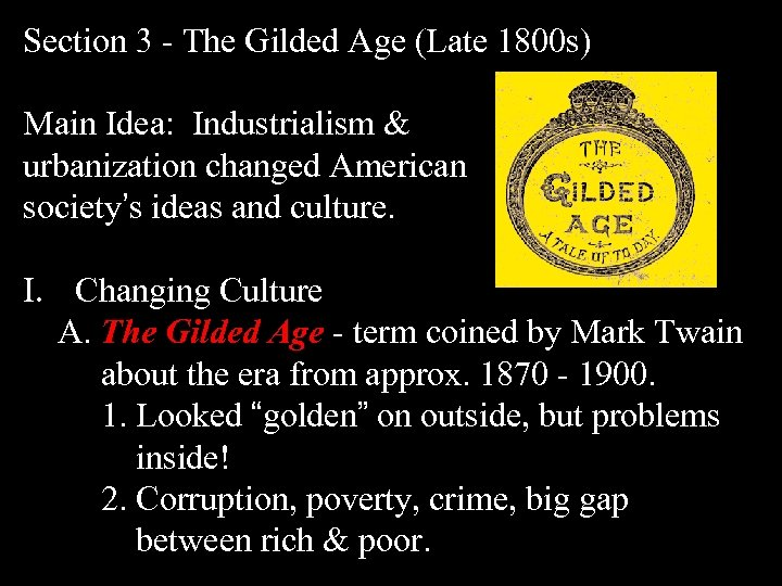 Section 3 - The Gilded Age (Late 1800 s) Main Idea: Industrialism & urbanization