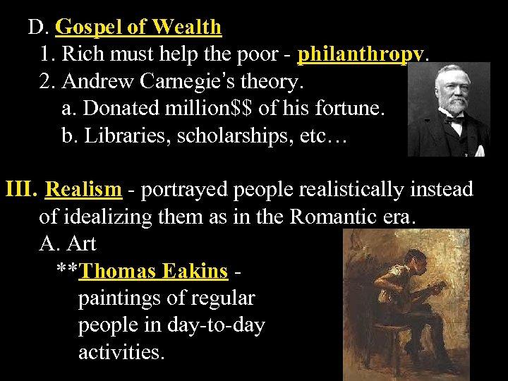 D. Gospel of Wealth 1. Rich must help the poor - philanthropy. 2. Andrew