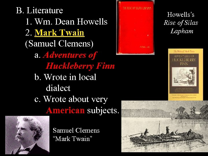 B. Literature 1. Wm. Dean Howells 2. Mark Twain (Samuel Clemens) a. Adventures of