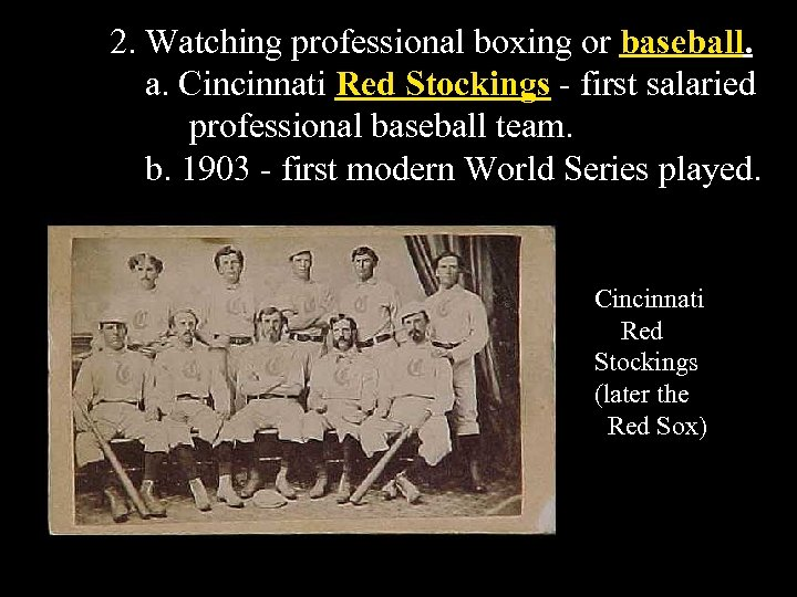 2. Watching professional boxing or baseball. a. Cincinnati Red Stockings - first salaried professional