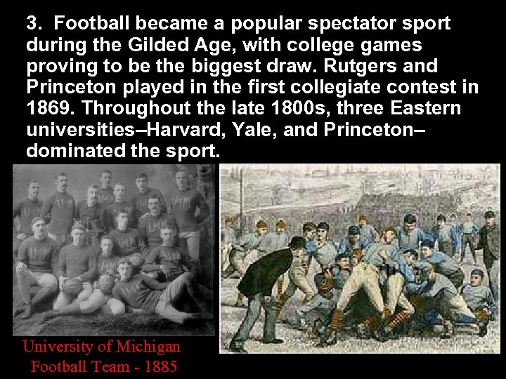 3. Football became a popular spectator sport during the Gilded Age, with college games