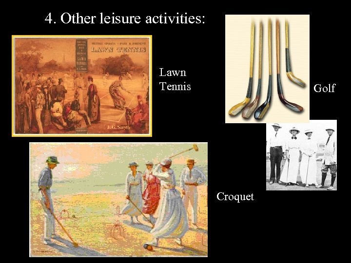 4. Other leisure activities: Lawn Tennis Golf Lawn Tennnis Croquet
