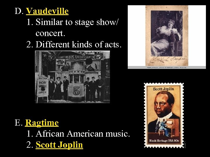 D. Vaudeville 1. Similar to stage show/ concert. 2. Different kinds of acts. E.