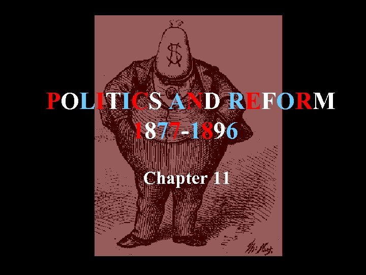 POLITICS AND REFORM 1877 -1896 Chapter 11