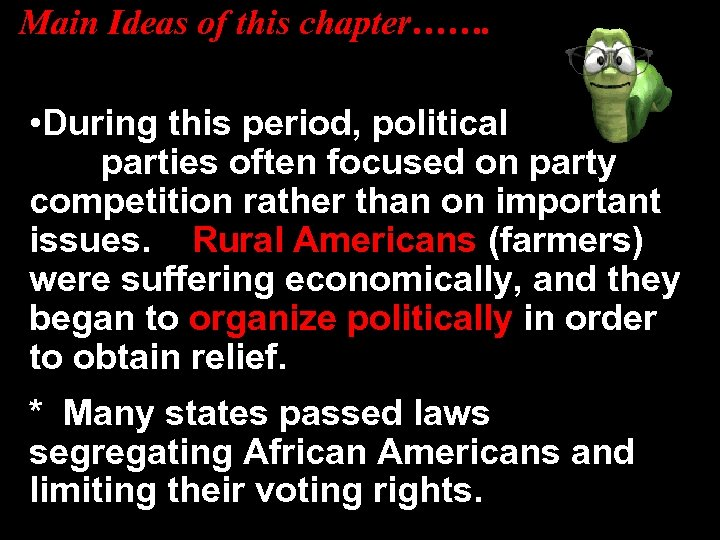 Main Ideas of this chapter……. • During this period, political parties often focused on