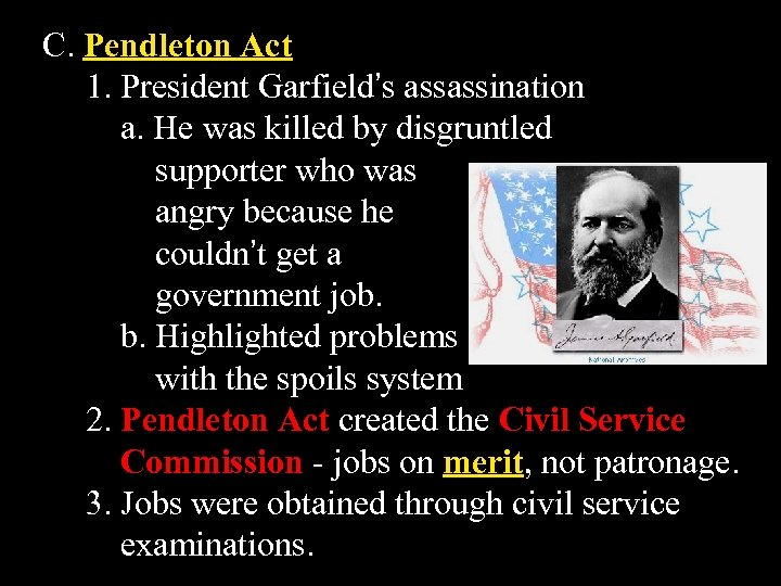 C. Pendleton Act 1. President Garfield's assassination a. He was killed by disgruntled supporter