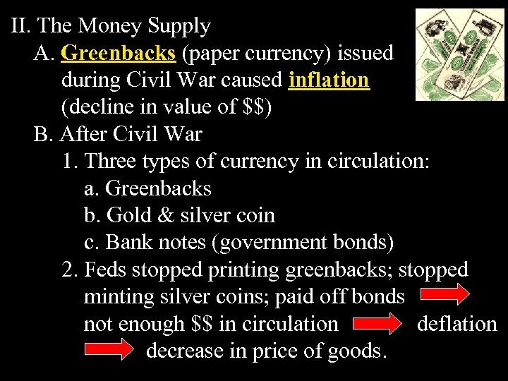II. The Money Supply A. Greenbacks (paper currency) issued during Civil War caused inflation