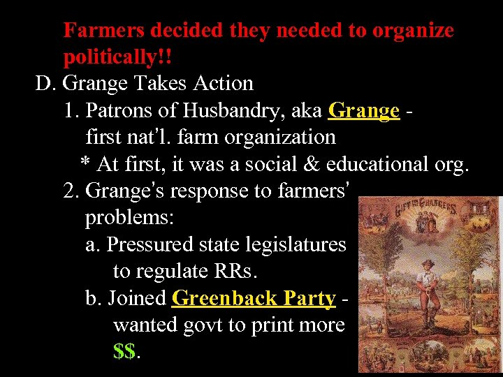 Farmers decided they needed to organize politically!! D. Grange Takes Action 1. Patrons of