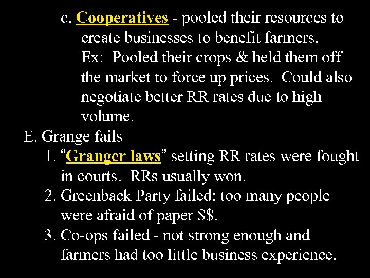 c. Cooperatives - pooled their resources to create businesses to benefit farmers. Ex: Pooled