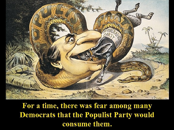 For a time, there was fear among many Democrats that the Populist Party would