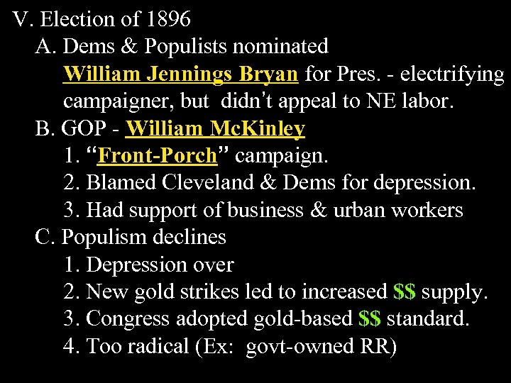 V. Election of 1896 A. Dems & Populists nominated William Jennings Bryan for Pres.