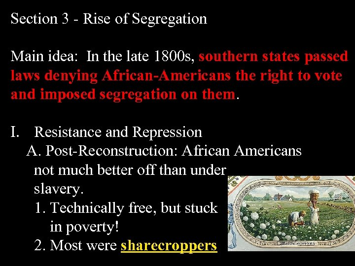 Section 3 - Rise of Segregation Main idea: In the late 1800 s, southern