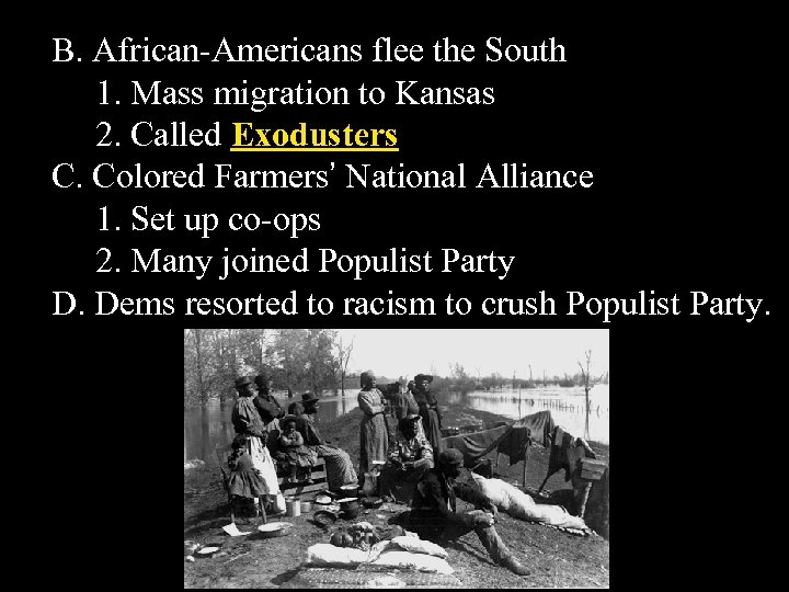 B. African-Americans flee the South 1. Mass migration to Kansas 2. Called Exodusters C.